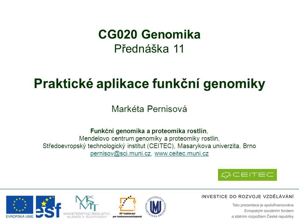 CG020 Genomika Přednáška 11 Praktické aplikace funkční genomiky Markéta Pernisová Funkční genomika a proteomika rostlin, Mendelovo centrum genomiky a