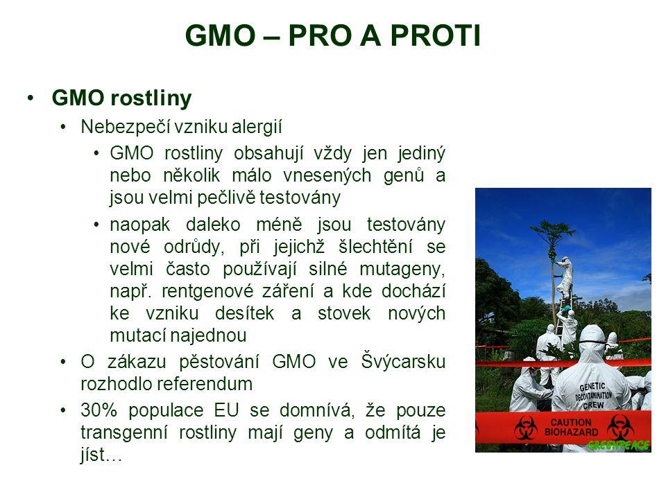GMO – PRO A PROTI GMO rostliny Nebezpečí vzniku alergií GMO rostliny obsahují vždy jen jediný nebo několik málo vnesených genů a jsou velmi pečlivě te