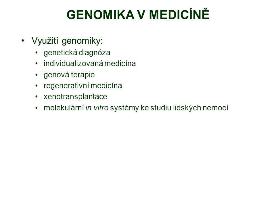 GENOMIKA V MEDICÍNĚ Využití genomiky: genetická diagnóza individualizovaná medicína genová terapie regenerativní medicína xenotransplantace molekulárn