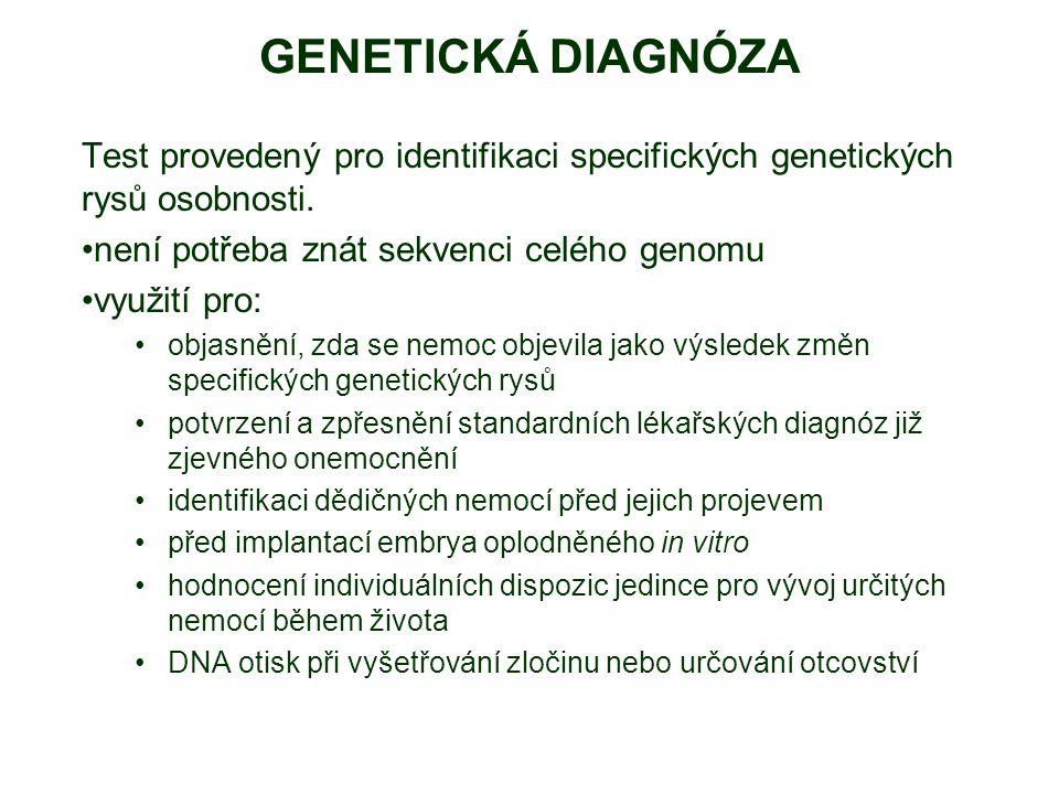 GENETICKÁ DIAGNÓZA Test provedený pro identifikaci specifických genetických rysů osobnosti. není potřeba znát sekvenci celého genomu využití pro: obja