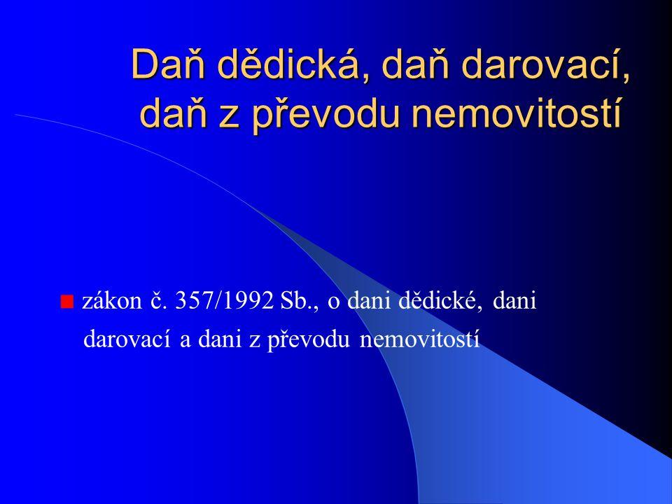 Daň dědická, daň darovací, daň z převodu nemovitostí zákon č. 357/1992 Sb., o dani dědické, dani darovací a dani z převodu nemovitostí