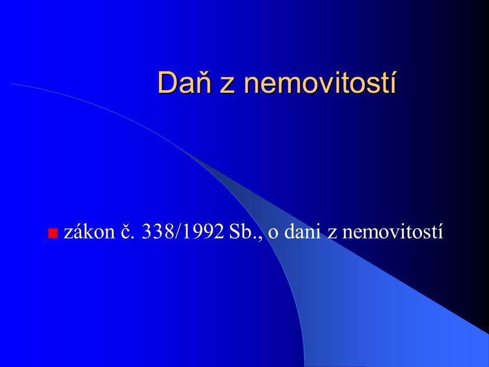 Daň z nemovitostí zákon č. 338/1992 Sb., o dani z nemovitostí