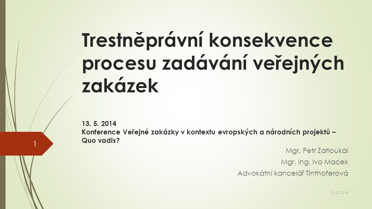 Trestněprávní konsekvence procesu zadávání veřejných zakázek 13. 5. 2014 Konference Veřejné zakázky v kontextu evropských a národních projektů – Quo v