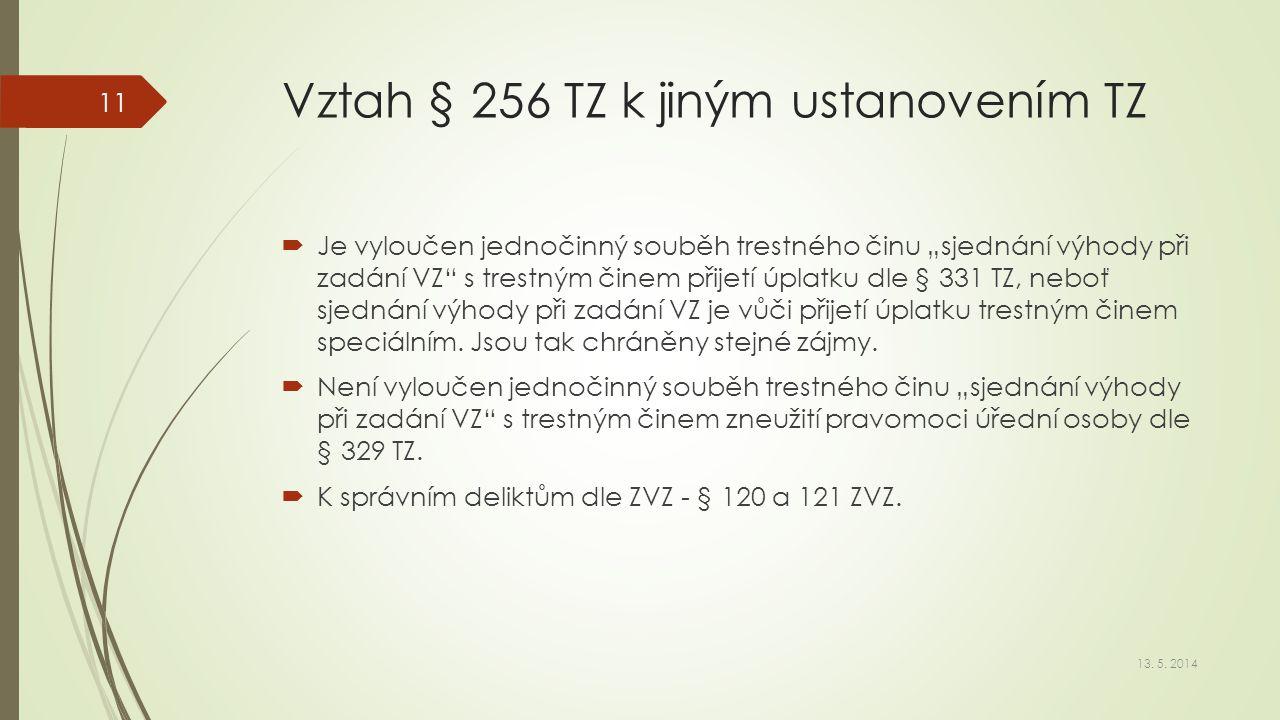 """Vztah § 256 TZ k jiným ustanovením TZ  Je vyloučen jednočinný souběh trestného činu """"sjednání výhody při zadání VZ"""" s trestným činem přijetí úplatku"""