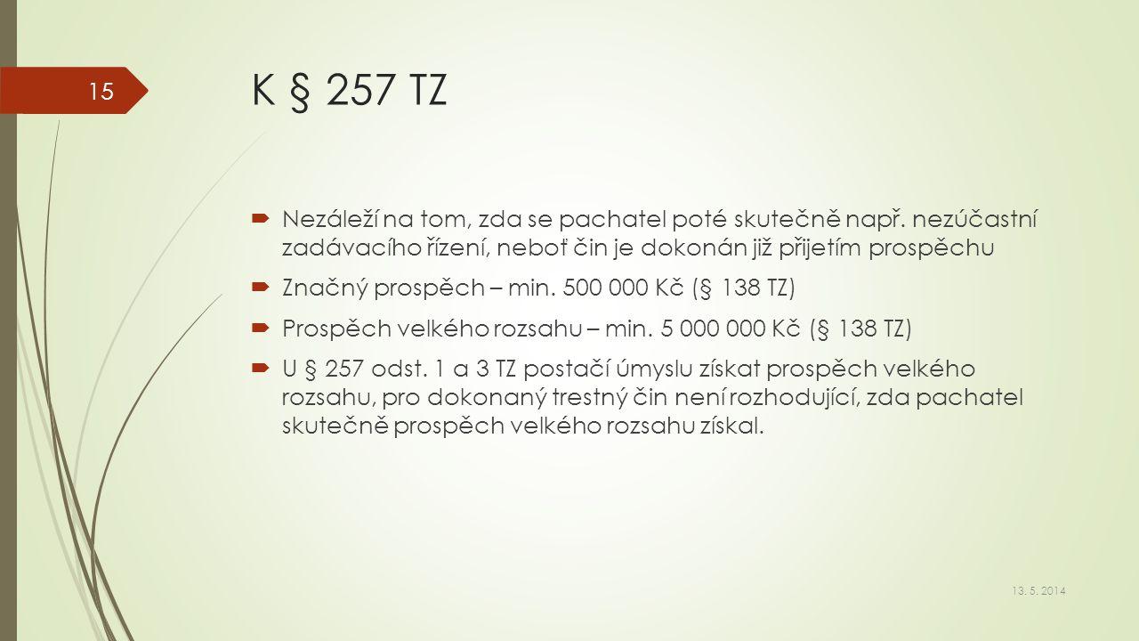 K § 257 TZ  Nezáleží na tom, zda se pachatel poté skutečně např. nezúčastní zadávacího řízení, neboť čin je dokonán již přijetím prospěchu  Značný p