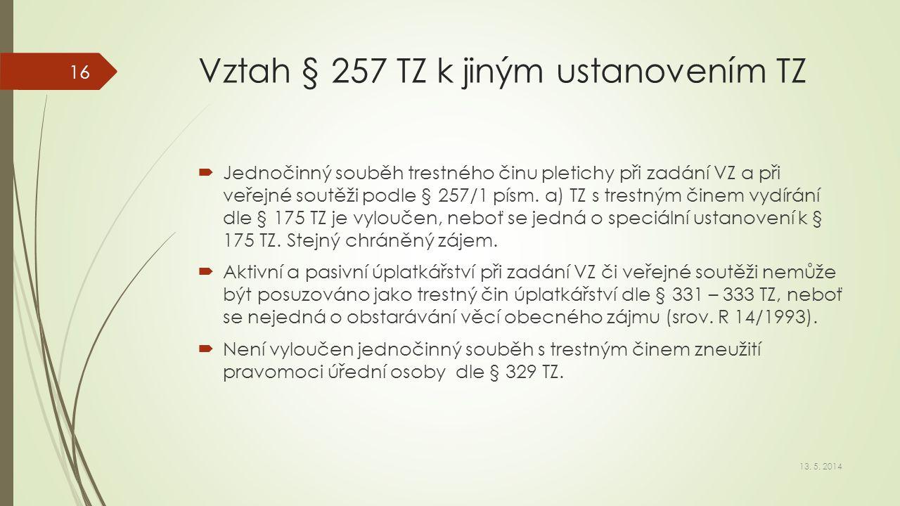 Vztah § 257 TZ k jiným ustanovením TZ  Jednočinný souběh trestného činu pletichy při zadání VZ a při veřejné soutěži podle § 257/1 písm. a) TZ s tres