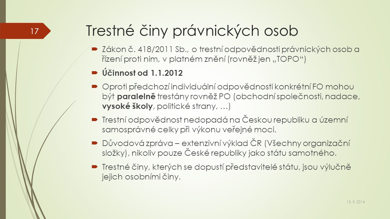 """Trestné činy právnických osob  Zákon č. 418/2011 Sb., o trestní odpovědnosti právnických osob a řízení proti nim, v platném znění (rovněž jen """"TOPO"""")"""