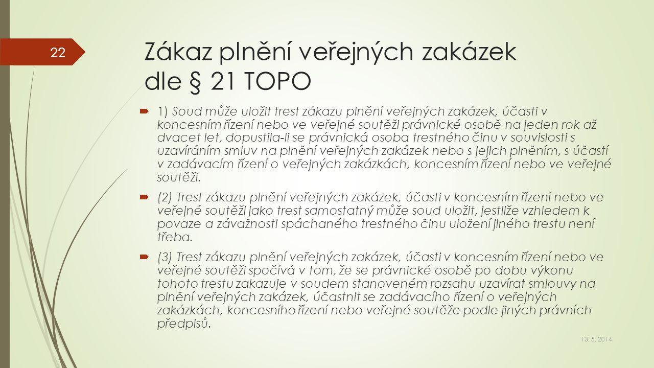 Zákaz plnění veřejných zakázek dle § 21 TOPO  1) Soud může uložit trest zákazu plnění veřejných zakázek, účasti v koncesním řízení nebo ve veřejné so