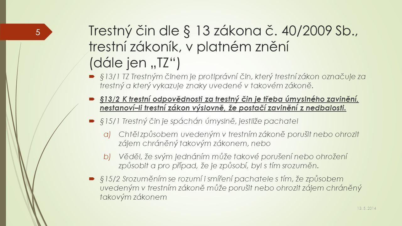 """Trestný čin dle § 13 zákona č. 40/2009 Sb., trestní zákoník, v platném znění (dále jen """"TZ"""")  §13/1 TZ Trestným činem je protiprávní čin, který trest"""