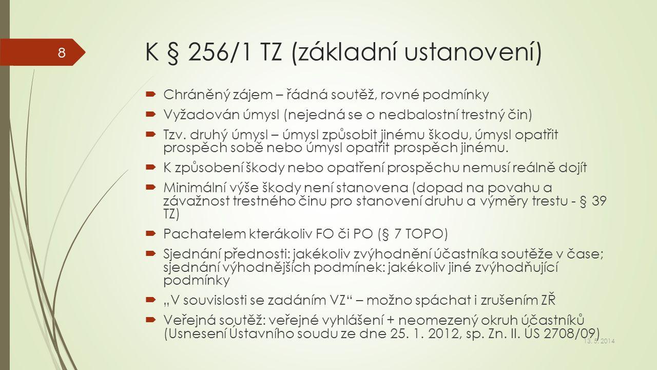 K § 256/1 TZ (základní ustanovení)  Chráněný zájem – řádná soutěž, rovné podmínky  Vyžadován úmysl (nejedná se o nedbalostní trestný čin)  Tzv. dru