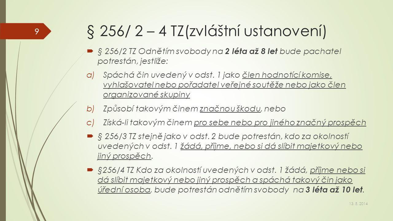 § 256/ 2 – 4 TZ(zvláštní ustanovení)  § 256/2 TZ Odnětím svobody na 2 léta až 8 let bude pachatel potrestán, jestliže: a)Spáchá čin uvedený v odst. 1