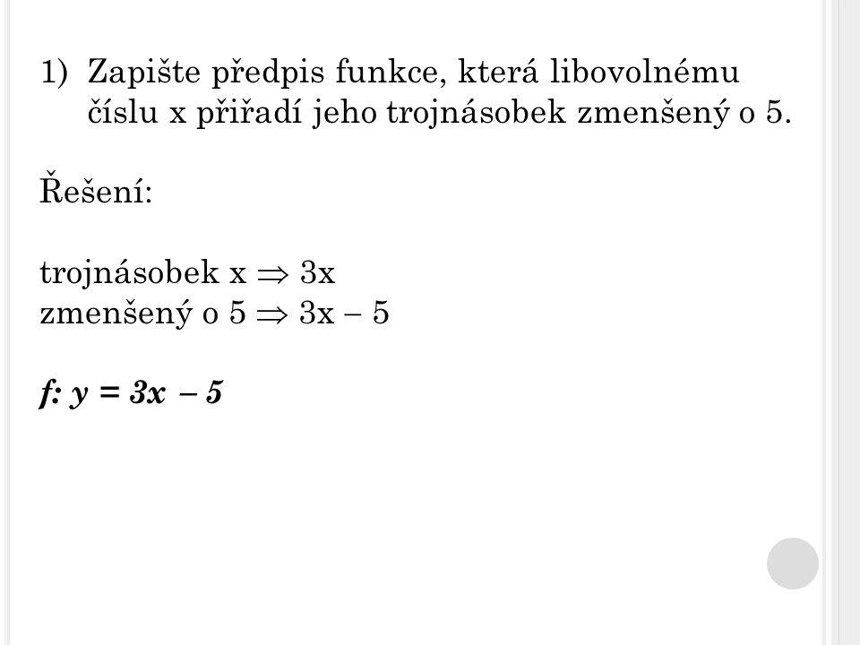 Řešení: trojnásobek x  3x zmenšený o 5  3x  5 f: y = 3x  5