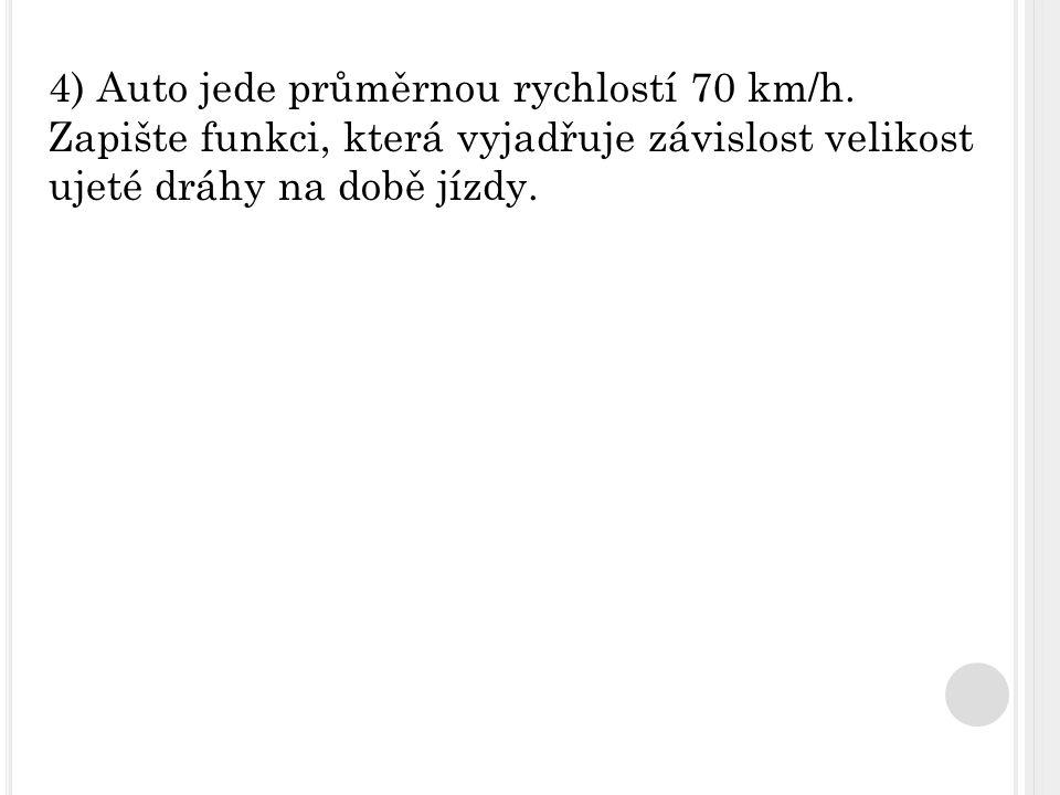 4) Auto jede průměrnou rychlostí 70 km/h.