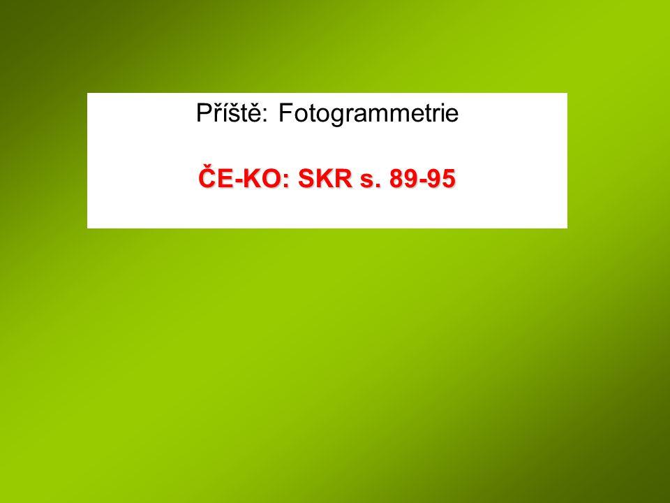 Příště: Fotogrammetrie ČE-KO: SKR s. 89-95
