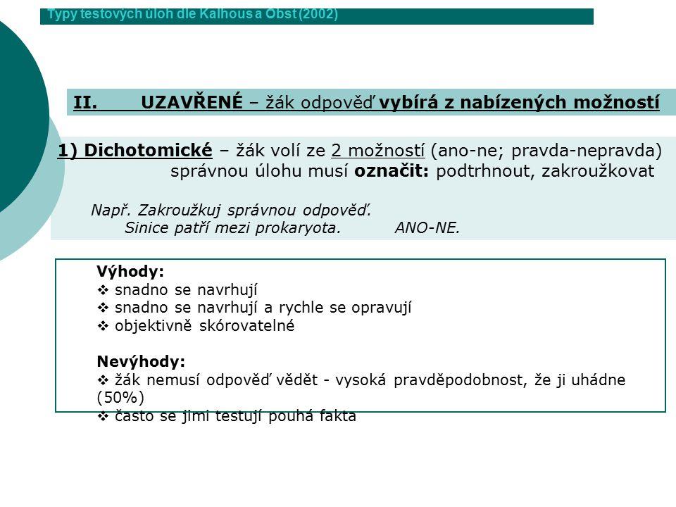 Typy testových úloh dle Kalhous a Obst (2002) 1) Dichotomické – žák volí ze 2 možností (ano-ne; pravda-nepravda) správnou úlohu musí označit: podtrhno