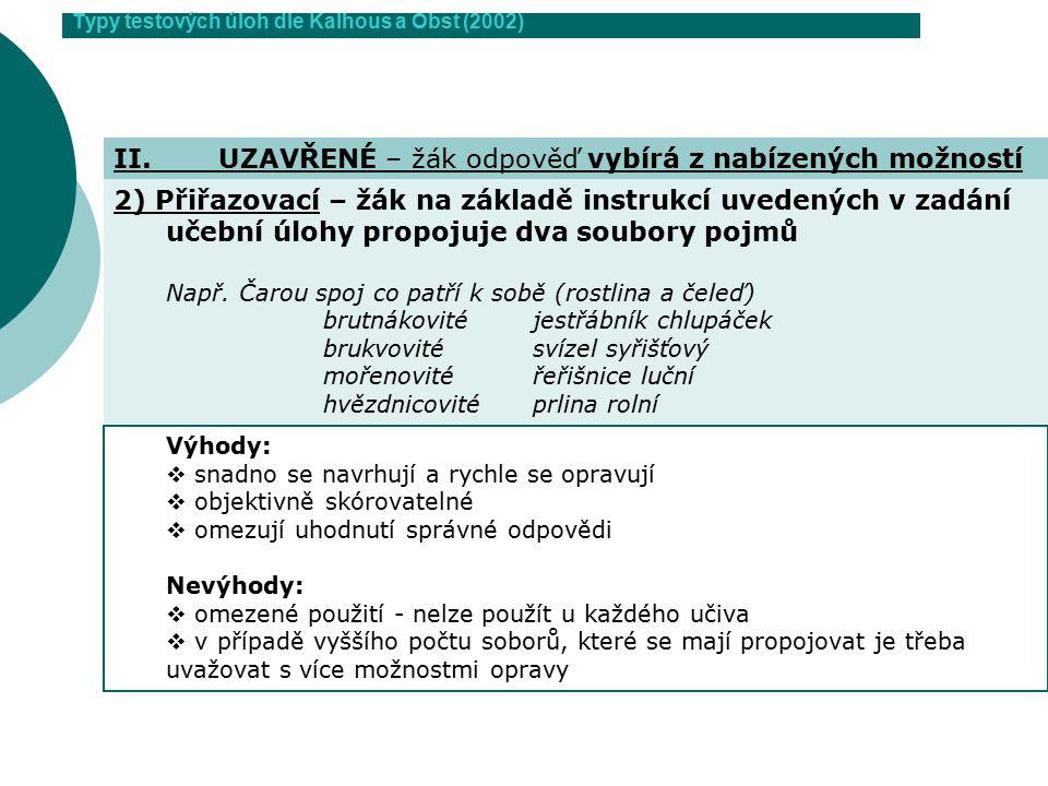 Typy testových úloh dle Kalhous a Obst (2002) 2) Přiřazovací – žák na základě instrukcí uvedených v zadání učební úlohy propojuje dva soubory pojmů Na