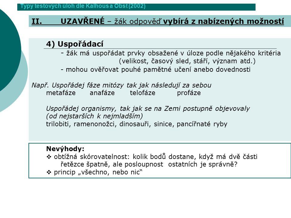 Typy testových úloh dle Kalhous a Obst (2002) 4) Uspořádací - žák má uspořádat prvky obsažené v úloze podle nějakého kritéria (velikost, časový sled,