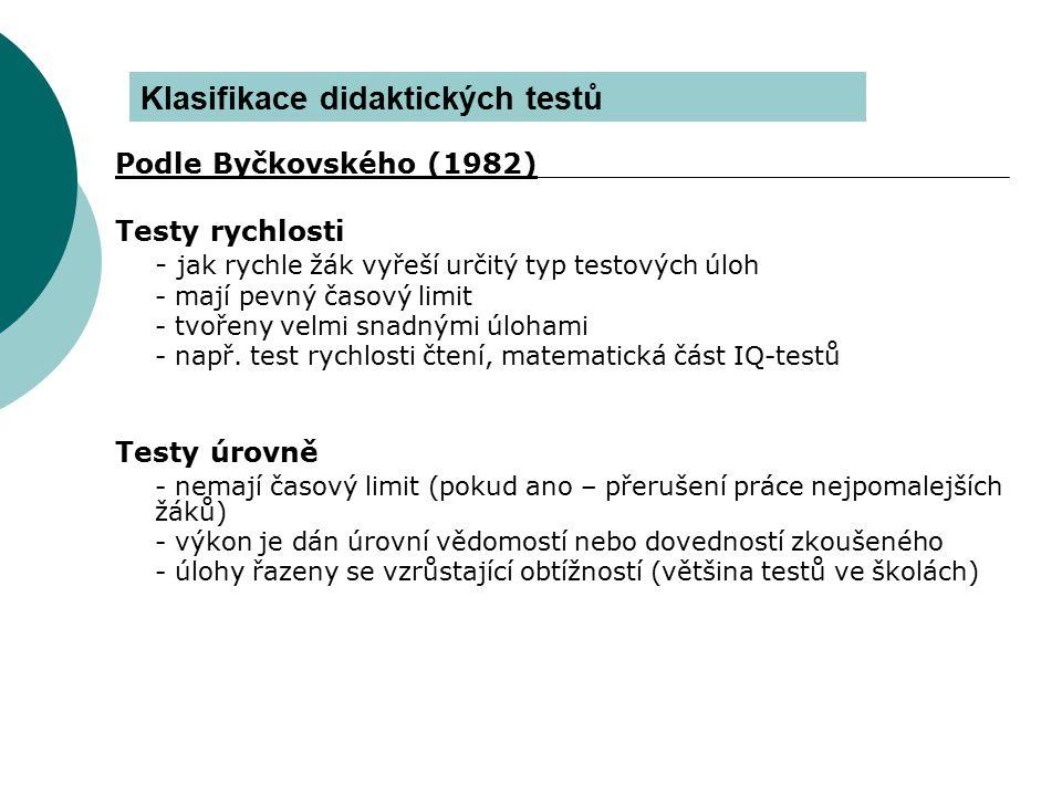 Podle Byčkovského (1982) Testy rychlosti - jak rychle žák vyřeší určitý typ testových úloh - mají pevný časový limit - tvořeny velmi snadnými úlohami