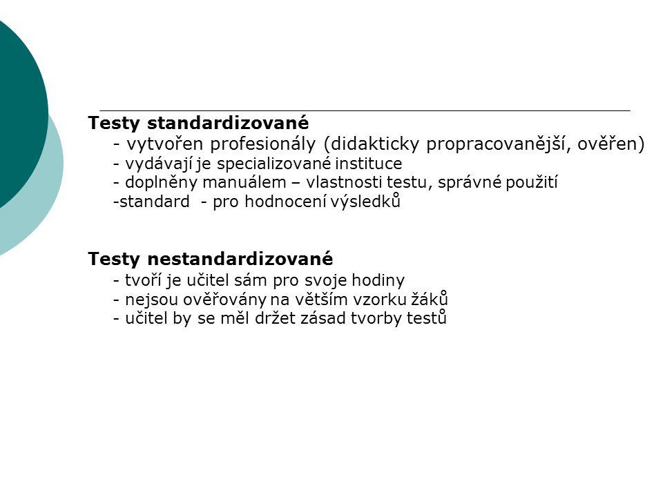 Testy standardizované - vytvořen profesionály (didakticky propracovanější, ověřen) - vydávají je specializované instituce - doplněny manuálem – vlastn