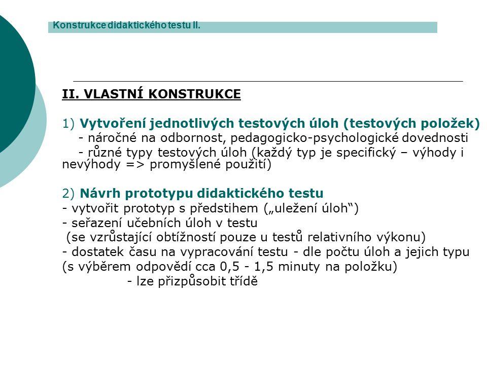 II. VLASTNÍ KONSTRUKCE 1) Vytvoření jednotlivých testových úloh (testových položek) - náročné na odbornost, pedagogicko-psychologické dovednosti - růz
