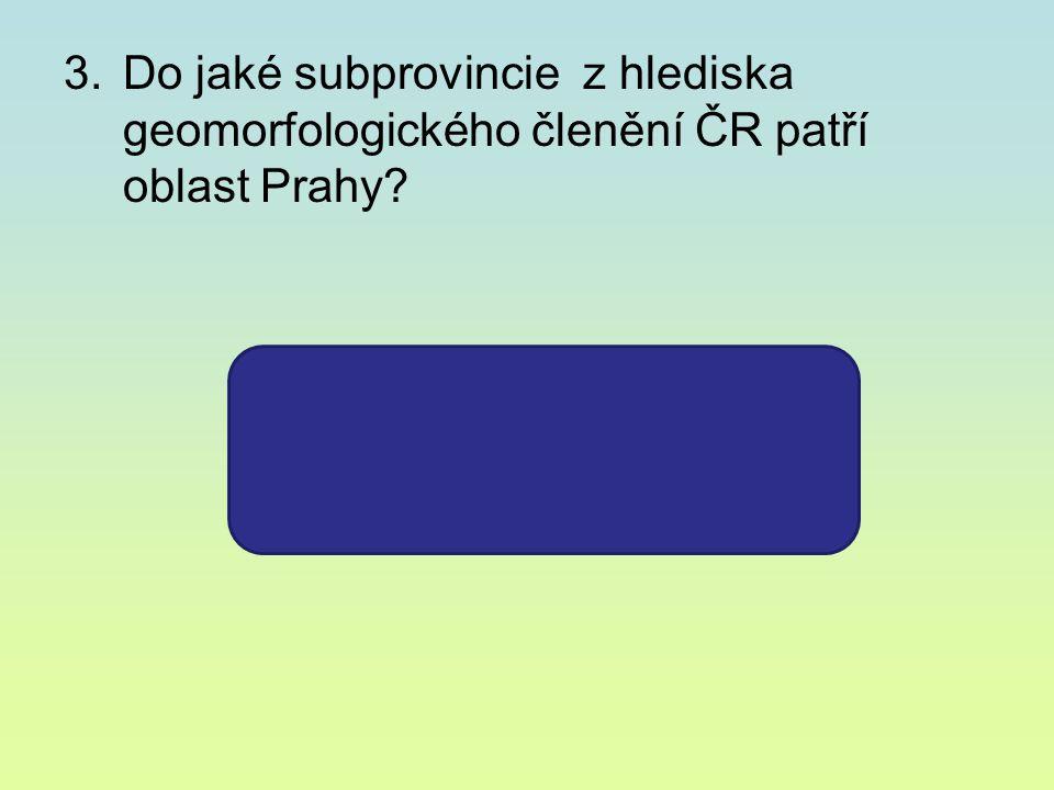 3.Do jaké subprovincie z hlediska geomorfologického členění ČR patří oblast Prahy? POBEROUNSKÁ SUBPROVINCIE