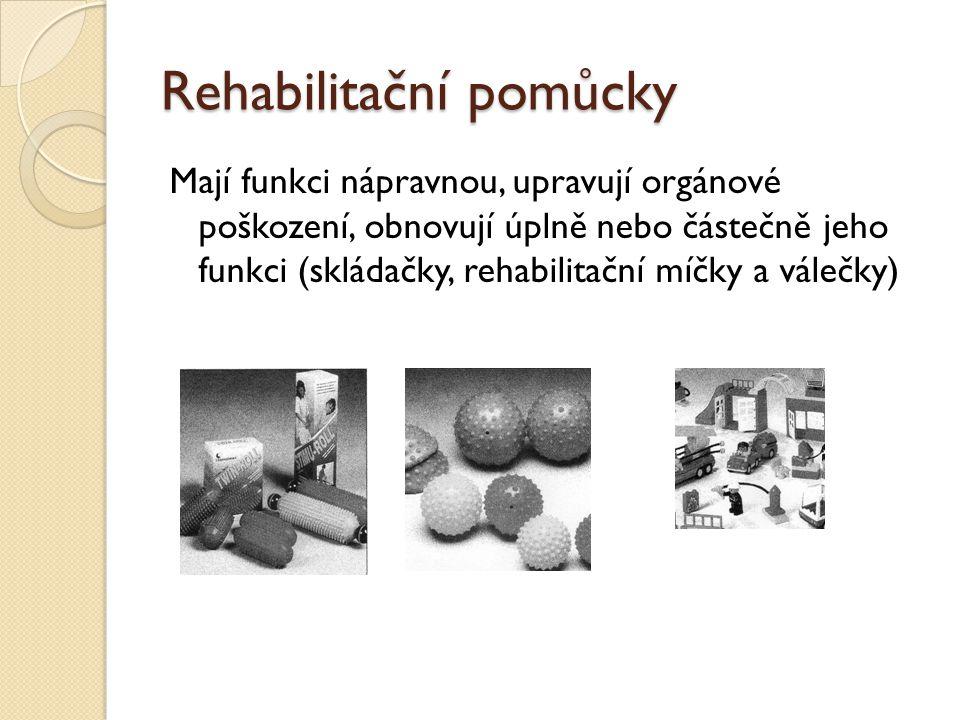 Rehabilitační pomůcky Mají funkci nápravnou, upravují orgánové poškození, obnovují úplně nebo částečně jeho funkci (skládačky, rehabilitační míčky a v