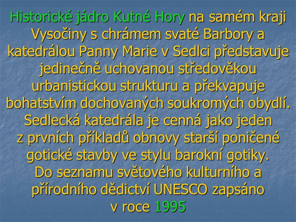 Historické jádro Kutné Hory na samém kraji Vysočiny s chrámem svaté Barbory a katedrálou Panny Marie v Sedlci představuje jedinečně uchovanou středově