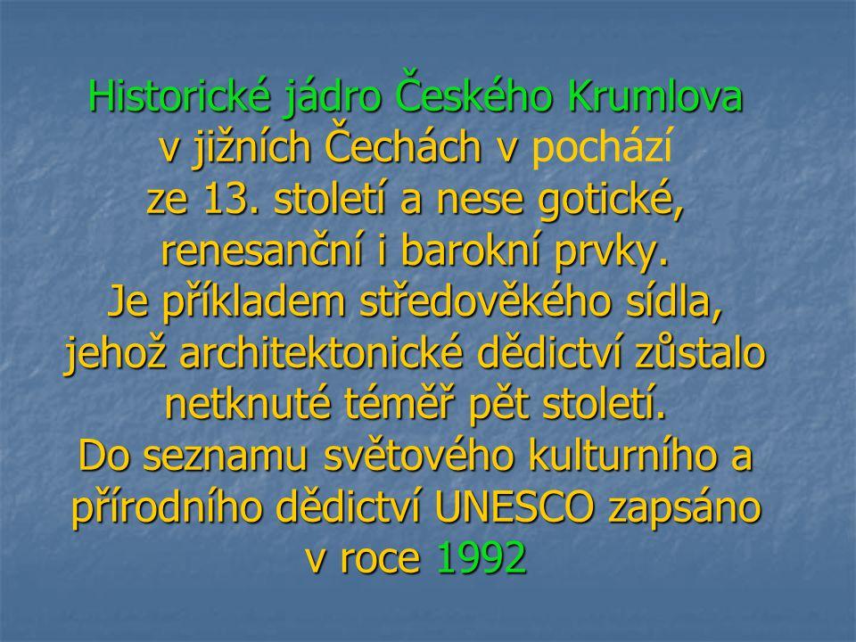 Historické jádro Českého Krumlova v jižních Čechách v ze 13. století a nese gotické, renesanční i barokní prvky. Je příkladem středověkého sídla, jeho