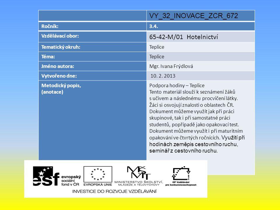 VY_32_INOVACE_ZCR_672 Ročník:3.4. Vzdělávací obor: 65-42-M/01 Hotelnictví Tematický okruh:Teplice Téma:Teplice Jméno autora:Mgr. Ivana Frýdlová Vytvoř