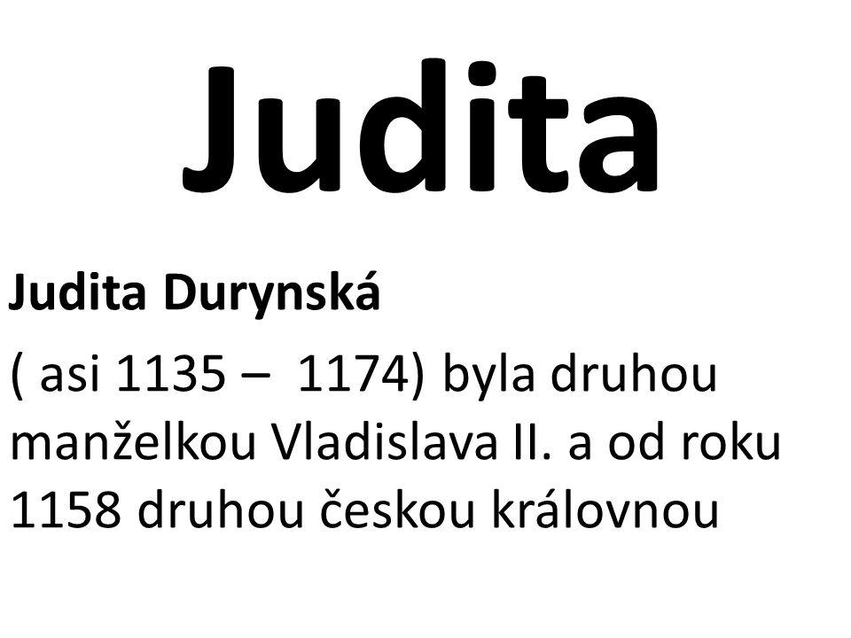 Judita Judita Durynská ( asi 1135 – 1174) byla druhou manželkou Vladislava II. a od roku 1158 druhou českou královnou