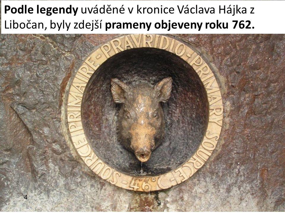 Podle legendy uváděné v kronice Václava Hájka z Libočan, byly zdejší prameny objeveny roku 762. 4