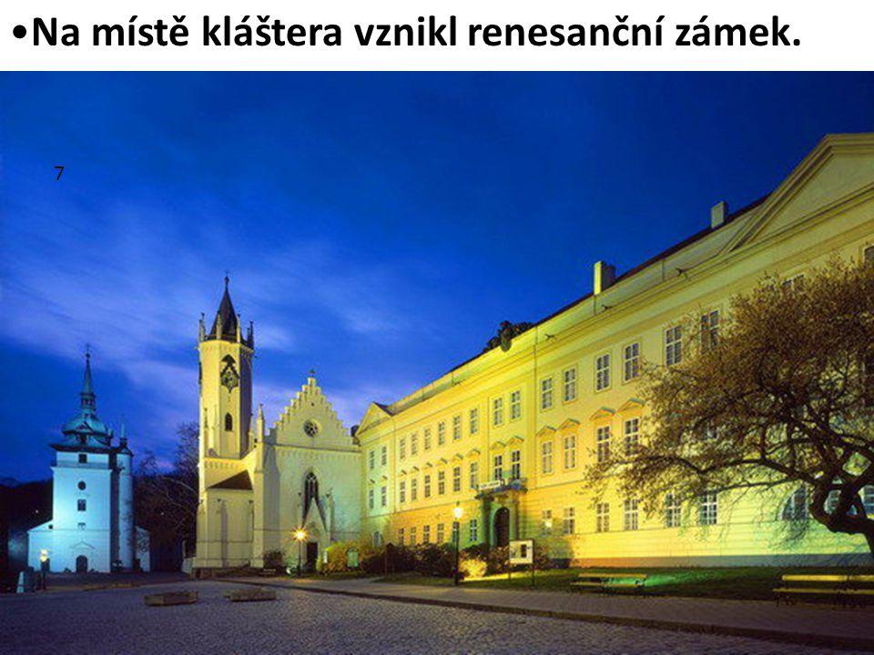 Na místě kláštera vznikl renesanční zámek. 7