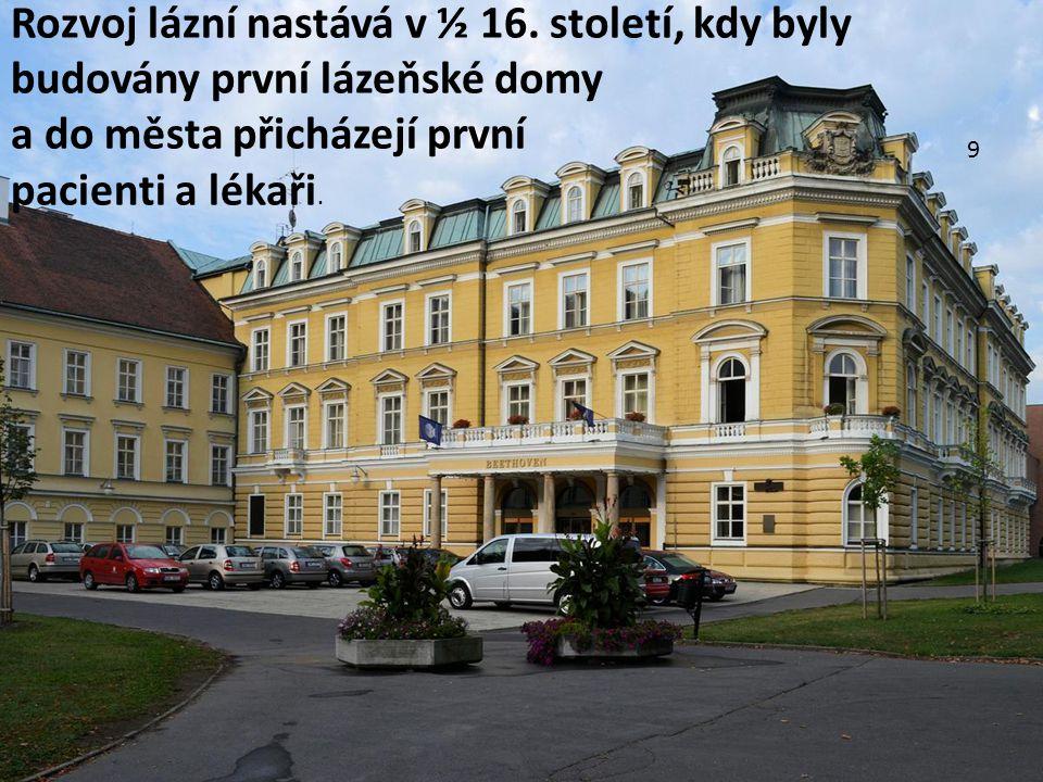 Rozvoj lázní nastává v ½ 16. století, kdy byly budovány první lázeňské domy a do města přicházejí první pacienti a lékaři. 9