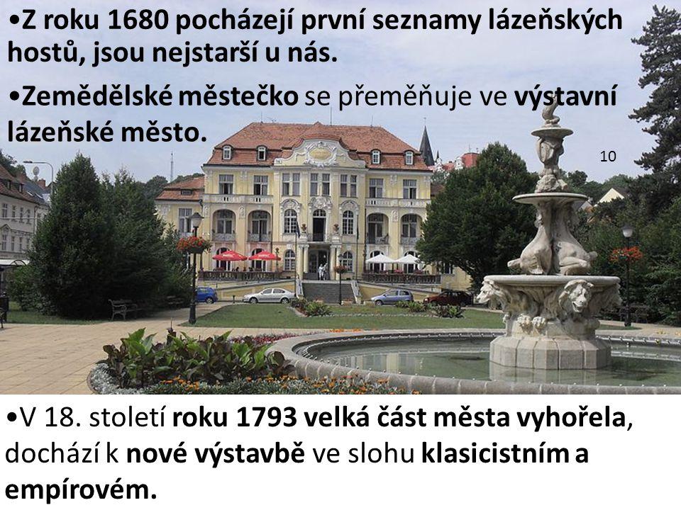 10 Z roku 1680 pocházejí první seznamy lázeňských hostů, jsou nejstarší u nás. V 18. století roku 1793 velká část města vyhořela, dochází k nové výsta