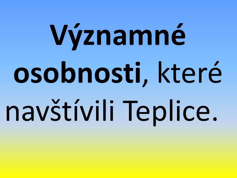 Významné osobnosti, které navštívili Teplice.