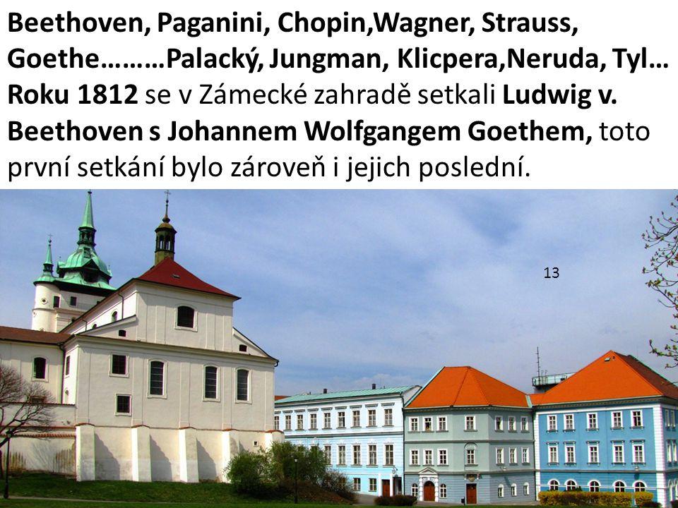 Beethoven, Paganini, Chopin,Wagner, Strauss, Goethe………Palacký, Jungman, Klicpera,Neruda, Tyl… Roku 1812 se v Zámecké zahradě setkali Ludwig v. Beethov
