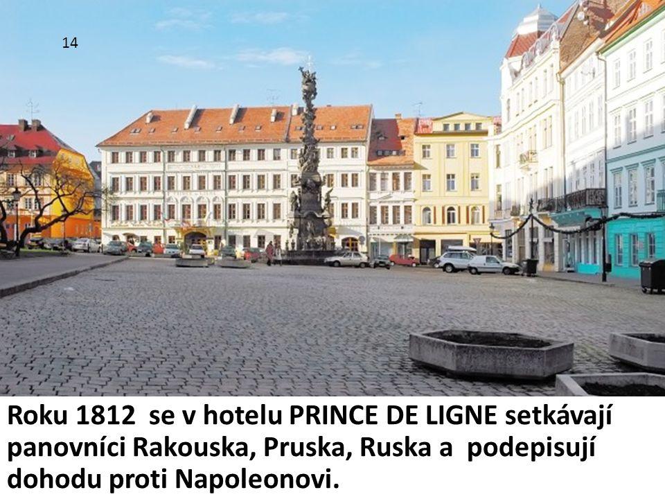 Roku 1812 se v hotelu PRINCE DE LIGNE setkávají panovníci Rakouska, Pruska, Ruska a podepisují dohodu proti Napoleonovi. 14