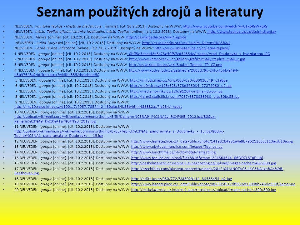 Seznam použitých zdrojů a literatury NEUVEDEN. you tube Teplice - Město se představuje. [online]. [cit. 10.2.2013]. Dostupný na WWW: http://www.youtub