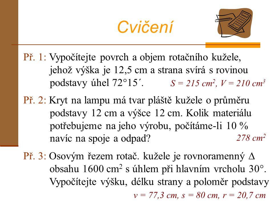 Př.6: Je dán rotační kužel s poloměrem podstavy 6,8 cm a strana kužele má délku 14,4 cm.