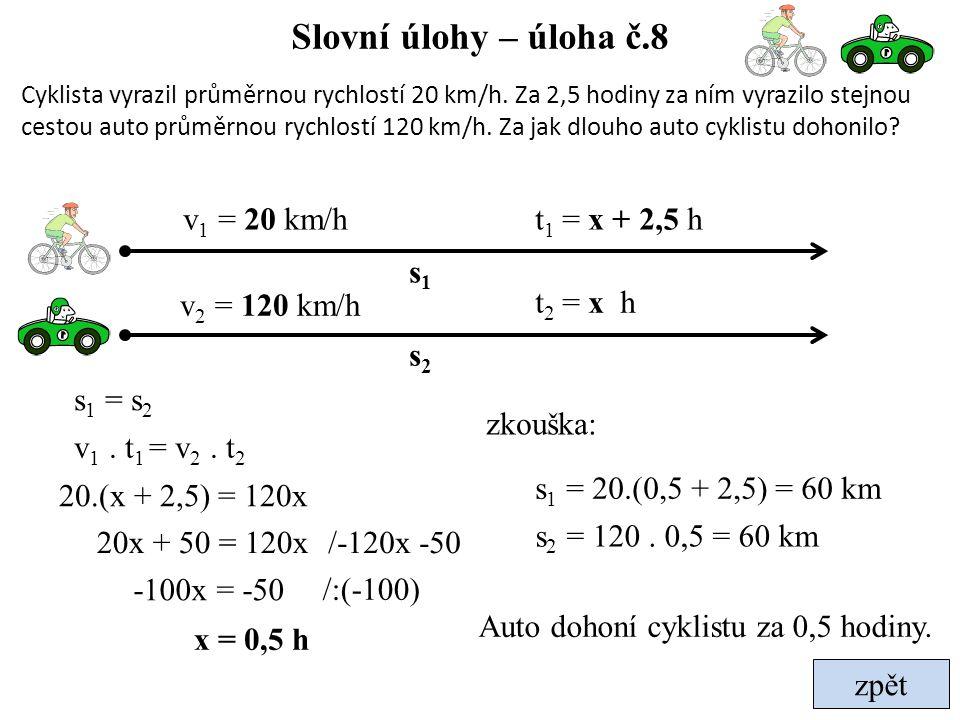 zpět Slovní úlohy – úloha č.8 Cyklista vyrazil průměrnou rychlostí 20 km/h. Za 2,5 hodiny za ním vyrazilo stejnou cestou auto průměrnou rychlostí 120