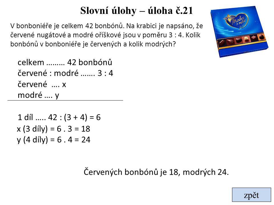 zpět Slovní úlohy – úloha č.21 V bonboniéře je celkem 42 bonbónů. Na krabici je napsáno, že červené nugátové a modré oříškové jsou v poměru 3 : 4. Kol