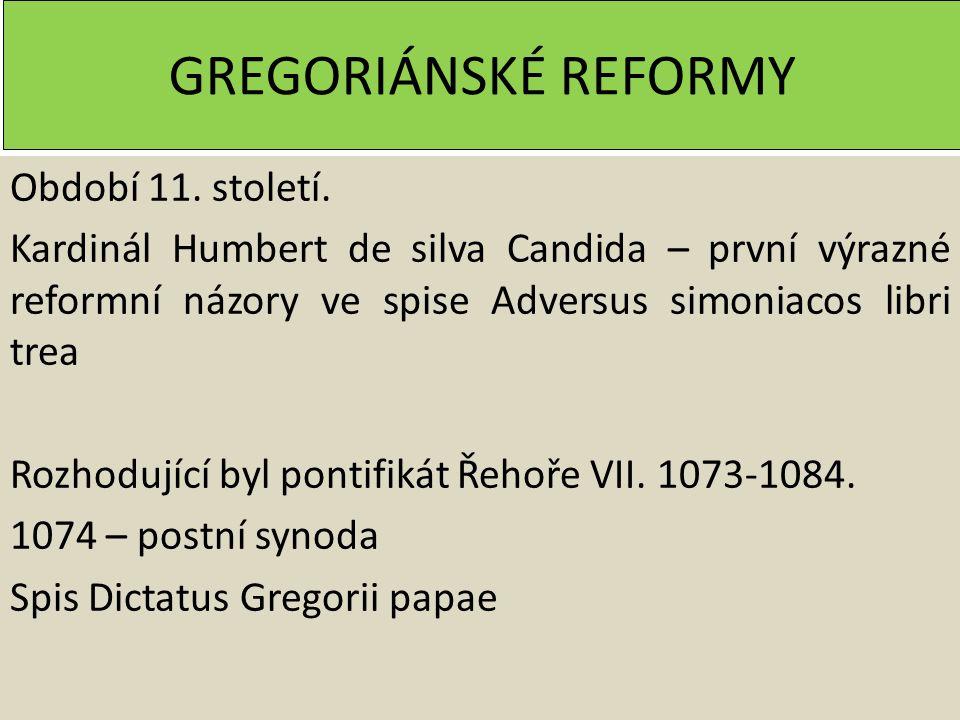 GREGORIÁNSKÉ REFORMY Období 11. století. Kardinál Humbert de silva Candida – první výrazné reformní názory ve spise Adversus simoniacos libri trea Roz