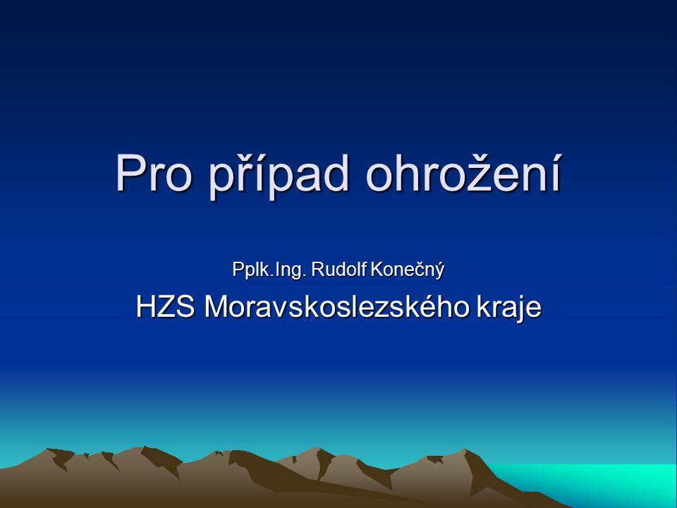 Pro případ ohrožení Pplk.Ing. Rudolf Konečný HZS Moravskoslezského kraje
