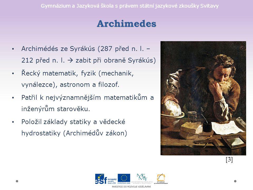Gymnázium a Jazyková škola s právem státní jazykové zkoušky Svitavy Archimedes Archimédés ze Syrákús (287 před n. l. – 212 před n. l.  zabit při obra