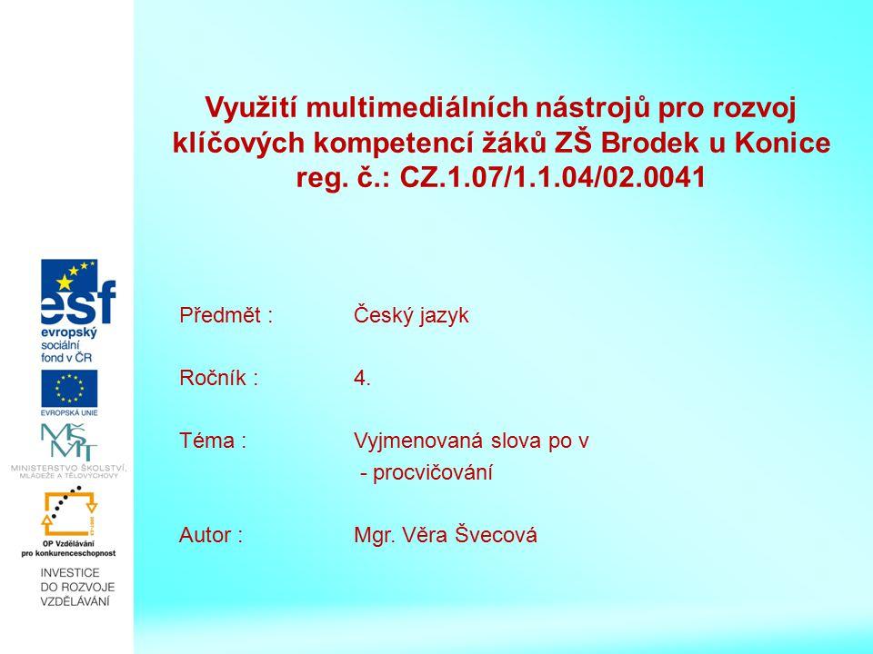 Využití multimediálních nástrojů pro rozvoj klíčových kompetencí žáků ZŠ Brodek u Konice reg. č.: CZ.1.07/1.1.04/02.0041 Předmět : Český jazyk Ročník