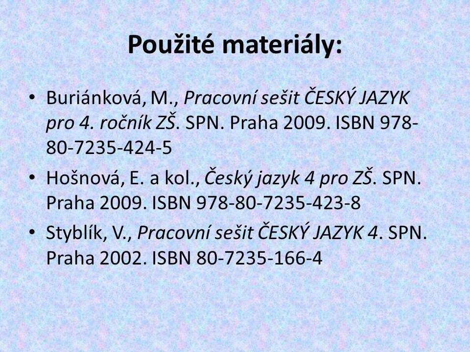 Použité materiály: Buriánková, M., Pracovní sešit ČESKÝ JAZYK pro 4. ročník ZŠ. SPN. Praha 2009. ISBN 978- 80-7235-424-5 Hošnová, E. a kol., Český jaz