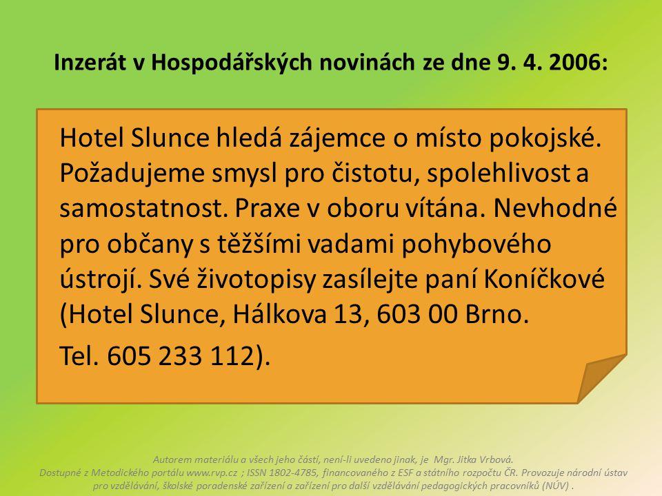 Inzerát v Hospodářských novinách ze dne 9. 4. 2006: Hotel Slunce hledá zájemce o místo pokojské. Požadujeme smysl pro čistotu, spolehlivost a samostat