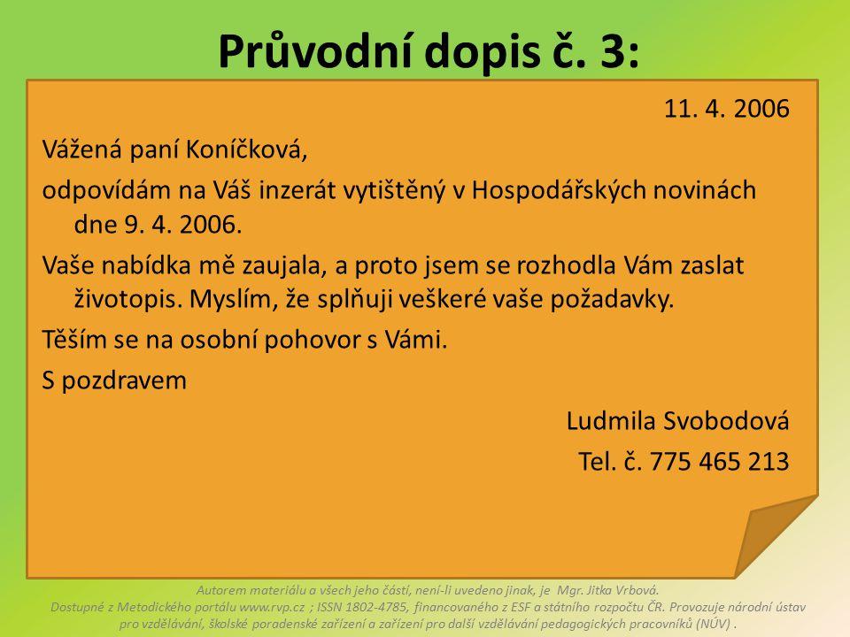 Průvodní dopis č. 3: 11. 4. 2006 Vážená paní Koníčková, odpovídám na Váš inzerát vytištěný v Hospodářských novinách dne 9. 4. 2006. Vaše nabídka mě za