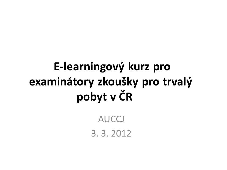 E-learningový kurz Určen: hodnotitelům zkoušky českého jazyka pro trvalý pobyt v ČR Cíl: seznámit hodnotitele s 1.
