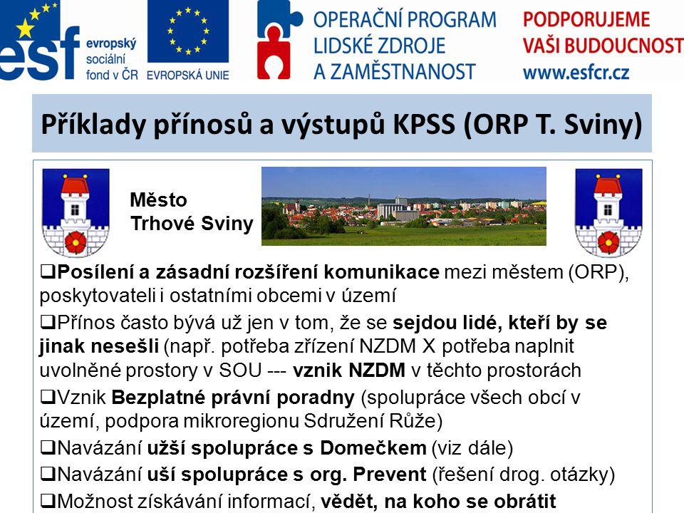 Příklady přínosů a výstupů KPSS (ORP T. Sviny) Město Trhové Sviny  Posílení a zásadní rozšíření komunikace mezi městem (ORP), poskytovateli i ostatní